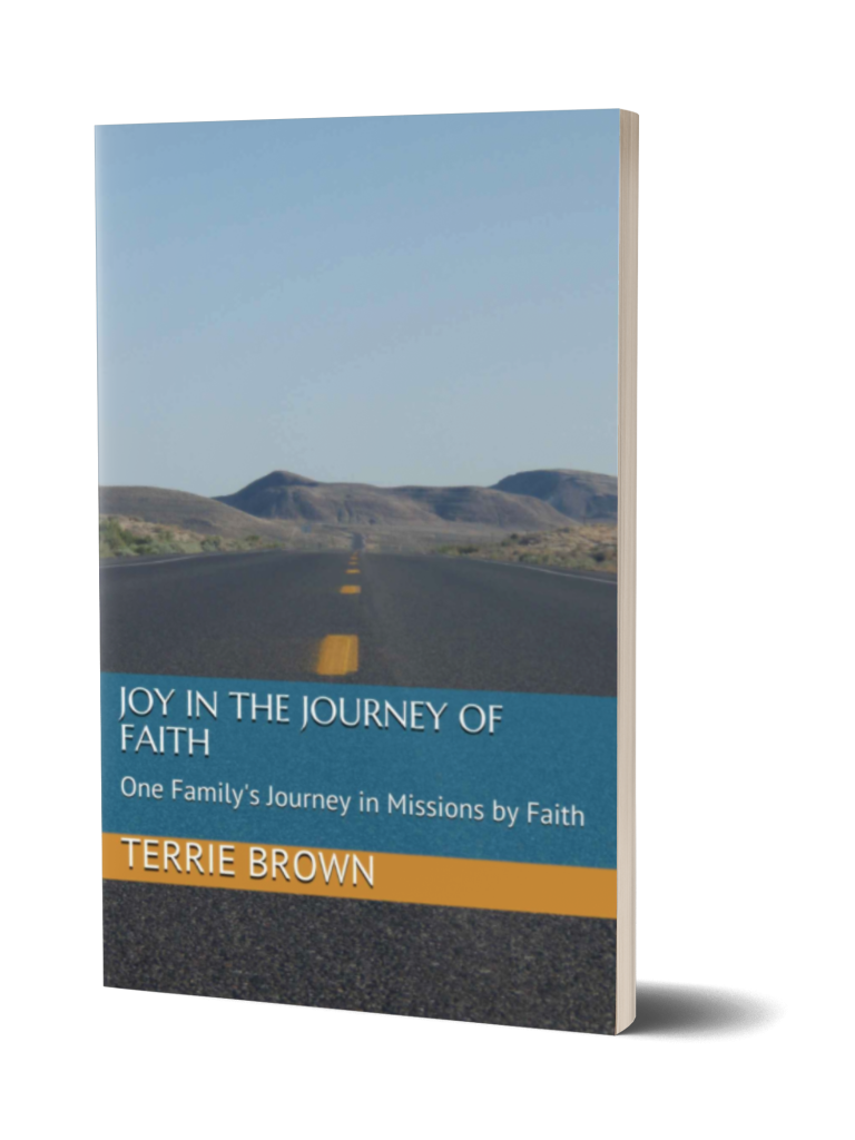 "Cover of the book ""Joy in the Journey of Faith: One Family's Journey in Missions by Faith"" by Terrie Brown"